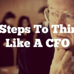 8 Steps To Think Like A CFO And Build A Highly Profitable Business