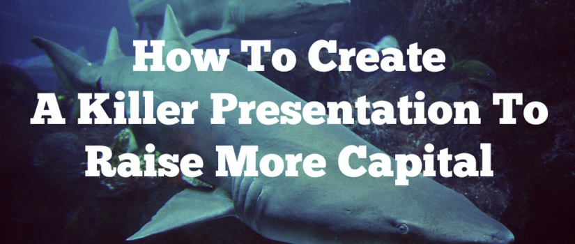 How to create a killer presentation to raise more capital