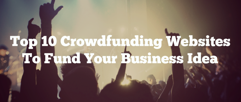 Top 10 Crowdfunding Websites To Fund Your Business Idea