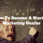 How To Become A Startup Marketing Genius: 8 Hacks To Grow Your Business Smarter