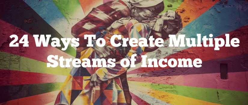 24 Ways To Create Multiple Streams of Income