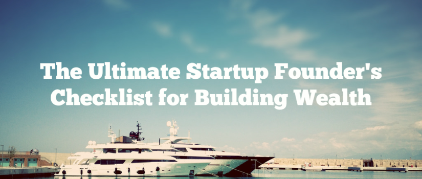The Ultimate Startup Founder's Checklist for Building Wealth