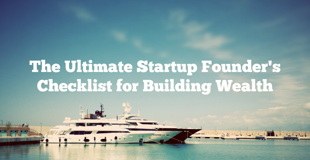 The Ultimate Startup Founderu0027s Checklist For Building Wealth