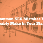4 Common SEO Mistakes You Probably Make in Your Startups
